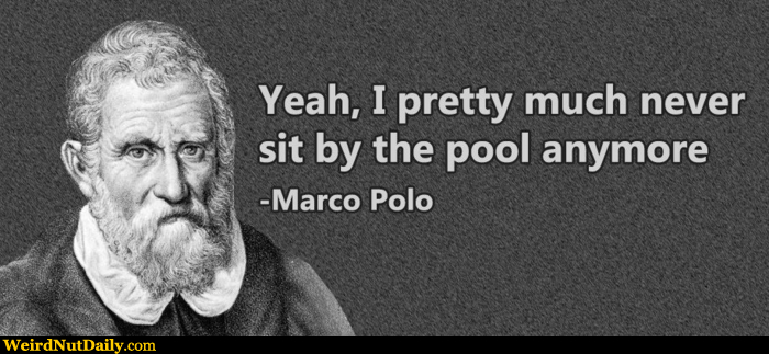 Funny Pictures Weirdnutdaily Marco Polo Hates The Pool